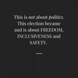"Quote. ""This is not about politics. This election became about FREEDOM, INCLUSIVENESS and SAFETY."""